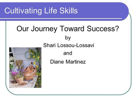 Cultivating Life Skills Our Journey Toward Success? by Shari Lossou-Lossavi and Diane Martinez.