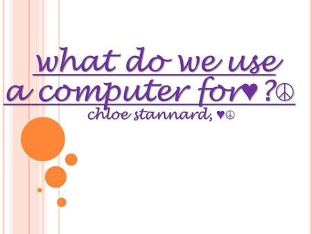 Chloe stannard, ♥ ☮ a computer for ♥ ? ☮ what do we use.