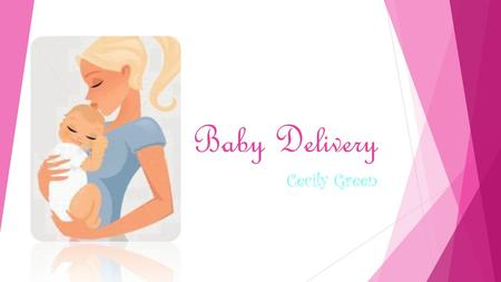 Baby Delivery Cecily Green.  Parent  Some professional parent are to busy to stop at the store everyday to buy products for children or infant.  Parents.