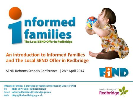 Information, advice, guidance and signposting for families, children, young people and practitioners Part of FiND, the Informed Families service is a.