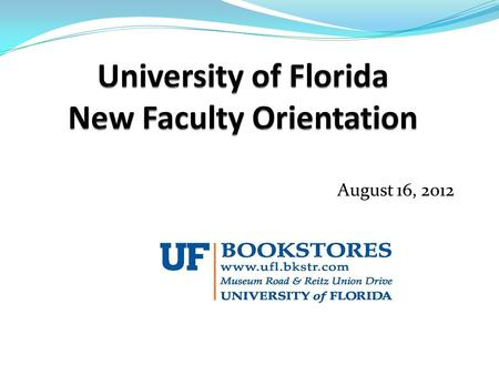 August 16, 2012. Agenda University of Florida Bookstores  Mission Statement Industry Trends in Higher Education  More Markets  Changing Students 