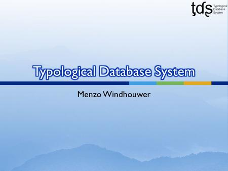 Menzo Windhouwer.  The Typological Database System (TDS) provides integrated access to multiple, independently created typological databases.  Users.