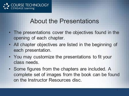 1 About the Presentations The presentations cover the objectives found in the opening of each chapter. All chapter objectives are listed in the beginning.