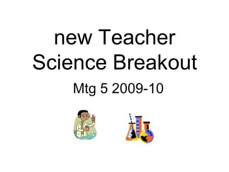 New Teacher Science Breakout Mtg 5 2009-10. Targets for Today I can distinguish between formative and summative assessment. I can build a tool box of.