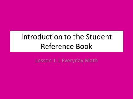 Introduction to the Student Reference Book Lesson 1.1 Everyday Math.