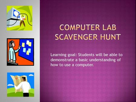 Learning goal: Students will be able to demonstrate a basic understanding of how to use a computer.