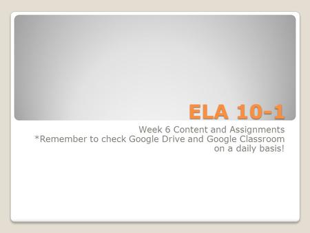 ELA 10-1 Week 6 Content and Assignments *Remember to check Google Drive and Google Classroom on a daily basis!