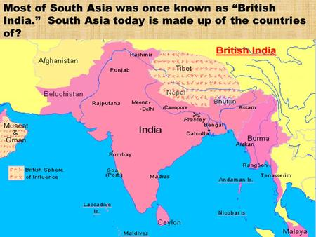 "Most of South Asia was once known as ""British India."" South Asia today is made up of the countries of?"
