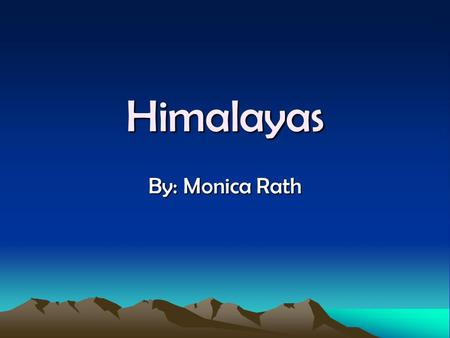 Himalayas By: Monica Rath. The Himalayas is a mountain range in Asia.