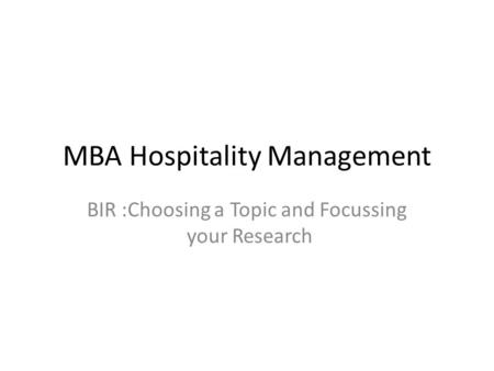 MBA Hospitality Management BIR :Choosing a Topic and Focussing your Research.
