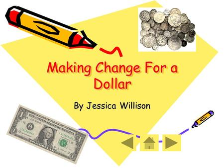 Making Change For a Dollar By Jessica Willison. Mathematics Lesson 1 st Grade.