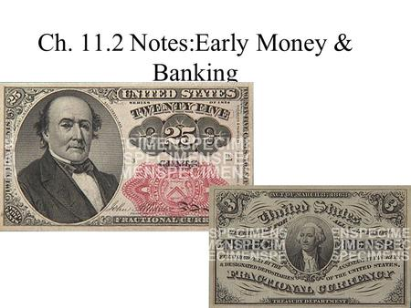 Ch. 11.2 Notes:Early Money & Banking. I. Different Money Standards during our History A. State created banks (by1780s) 1. Can print money at any time.