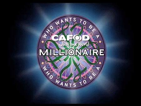 Question 1 CAFOD stands for… A Catholic Aid for Overseas Development B Catholic Agency for Overseas Development C Catholic Fund for Overseas Development.