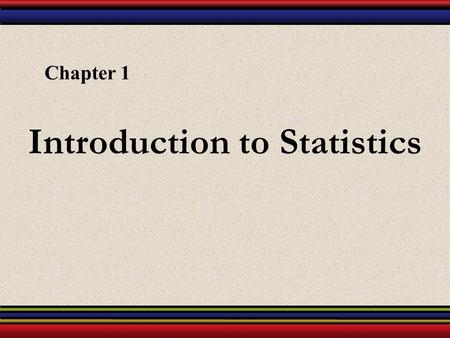 Introduction to Statistics Chapter 1. § 1.1 An Overview of Statistics.