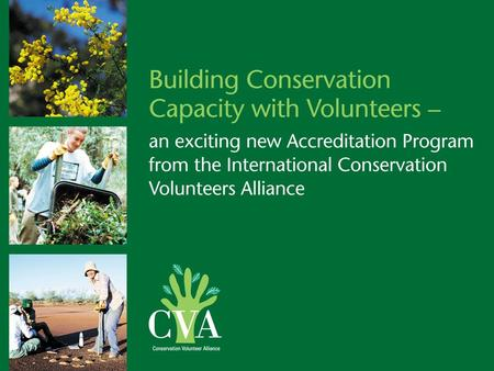 The International Conservation Volunteers Alliance Accreditation Program Conservation Volunteers Alliance >The first world organisation established to.