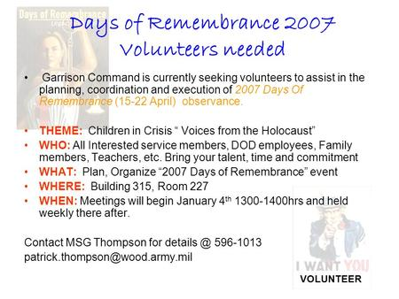 Days of Remembrance 2007 Volunteers needed Garrison Command is currently seeking volunteers to assist in the planning, coordination and execution of 2007.