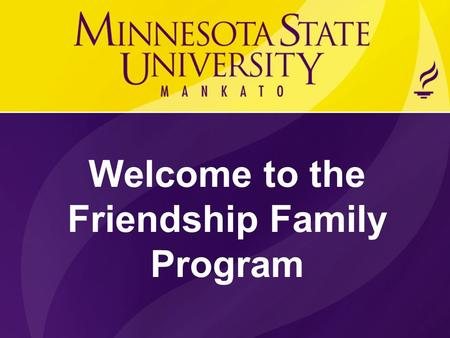 Welcome to the Friendship Family Program. Mission Statement  The Friendship Family Program (FFP) provides support and opportunity designed to assist.