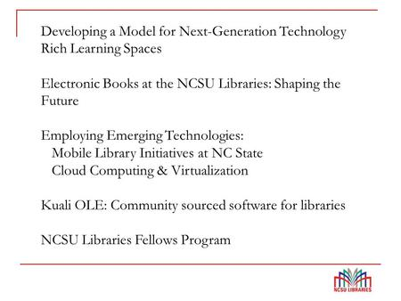 Developing a Model for Next-Generation Technology Rich Learning Spaces Electronic Books at the NCSU Libraries: Shaping the Future Employing Emerging Technologies:
