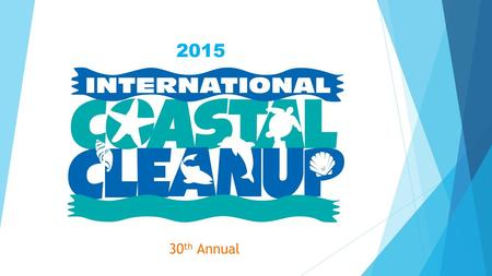 30 th Annual 2015. Each year, on the third Saturday in September, volunteers from around the world join together to clean beaches, rivers and other waterways.