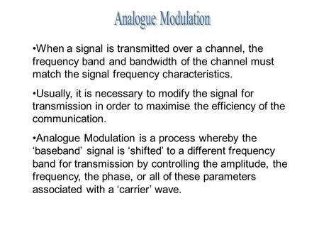 When a signal is transmitted over a channel, the frequency band and bandwidth of the channel must match the signal frequency characteristics. Usually,