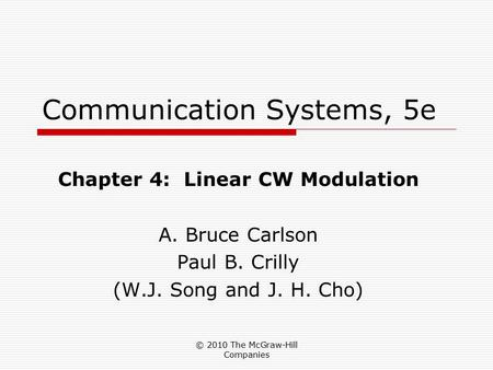 © 2010 The McGraw-Hill Companies Communication Systems, 5e Chapter 4: Linear CW Modulation A. Bruce Carlson Paul B. Crilly (W.J. Song and J. H. Cho)
