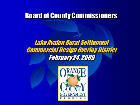 Board of County Commissioners Lake Avalon Rural Settlement Commercial Design Overlay District February 24, 2009 Board of County Commissioners Lake Avalon.