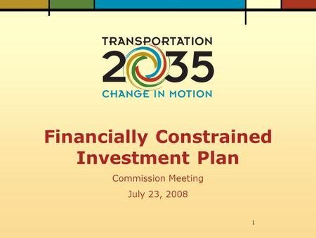 1 Financially Constrained Investment Plan Commission Meeting July 23, 2008.