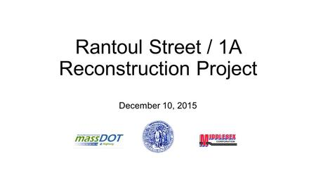 Rantoul Street / 1A Reconstruction Project December 10, 2015.