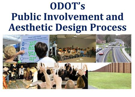 ODOT's Public Involvement and Aesthetic Design Process.