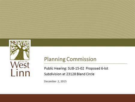 Planning Commission Public Hearing: SUB-15-02 Proposed 6-lot Subdivision at 23128 Bland Circle December 2, 2015.