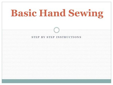 STEP BY STEP INSTRUCTIONS Basic Hand Sewing. Thread the Needle If you like, you can double the thread to make this job quicker. Simply pull it through.