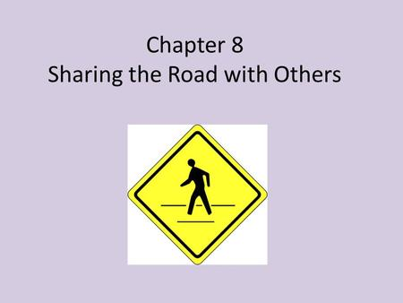 Chapter 8 Sharing the Road with Others. Pedestrians Since 2008, approximately 150 pedestrians have been killed annually in traffic related crashes on.