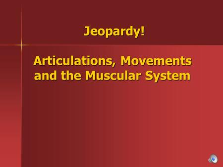 Jeopardy! Articulations, Movements and the Muscular System Jeopardy! Articulations, Movements and the Muscular System.