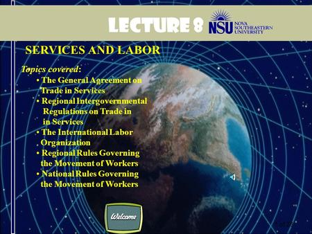 1 of 26 Lecture 8 SERVICES AND LABOR Topics covered: The General <strong>Agreement</strong> on <strong>Trade</strong> in Services <strong>Regional</strong> Intergovernmental Regulations on <strong>Trade</strong> in in.