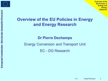 2002 European Commission - Directorate-General for Research Energy Policies.ppt 1 Overview of the EU Policies in Energy and Energy Research Overview of.