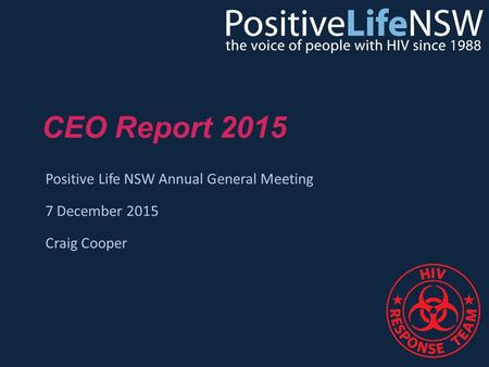 CEO Report 2015 Positive Life NSW Annual General Meeting 7 December 2015 Craig Cooper.