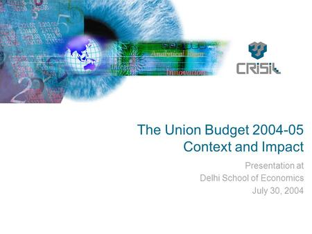 The Union Budget 2004-05 Context and Impact Presentation at Delhi School of Economics July 30, 2004.