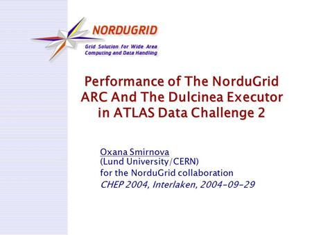 Performance of The NorduGrid ARC And The Dulcinea Executor in ATLAS Data Challenge 2 Oxana Smirnova (Lund University/CERN) for the NorduGrid collaboration.