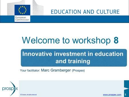 Www.prospex.com © Prospex, all rights reserved 1 Welcome to workshop 8 Your facilitator: Marc Gramberger (Prospex) Innovative investment in education and.