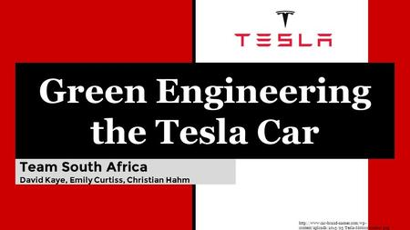 Green Engineering the Tesla Car Team South Africa David Kaye, Emily Curtiss, Christian Hahm  content/uploads/2015/05/Tesla-Motors-symbol.png.