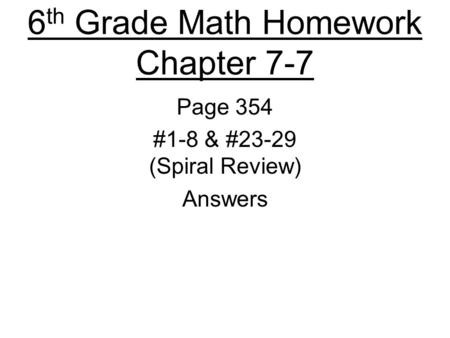 6 th Grade Math Homework Chapter 7-7 Page 354 #1-8 & #23-29 (Spiral Review) Answers.