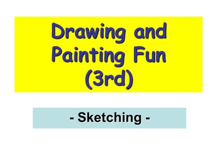 Drawing and Painting Fun (3rd) - Sketching -. A SKETCH SKETCH is a drawing on paper. Place the paper vertically or horizontally.
