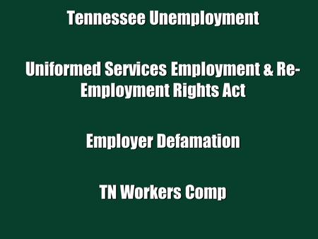 Tennessee Unemployment Uniformed Services Employment & Re- Employment Rights Act Employer Defamation TN Workers Comp Tennessee Unemployment Uniformed Services.