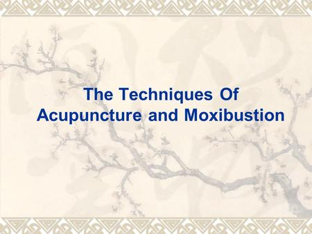 The Techniques Of Acupuncture and Moxibustion