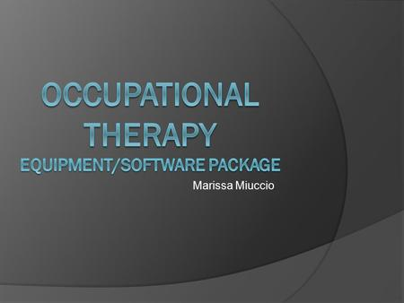 Marissa Miuccio. Software Problem  It has come to our attention that we could improve each patient's time with us by updating old equipment and finding.
