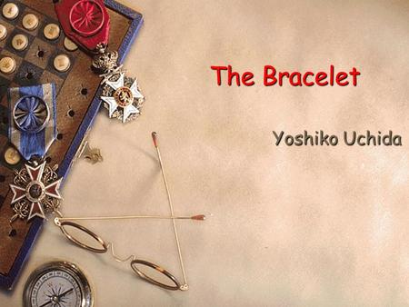 The Bracelet Yoshiko Uchida. 2 Arrangement  Preview  Lead in  Background Introduction  Detailed Analysis  Sum-up & Discussion.