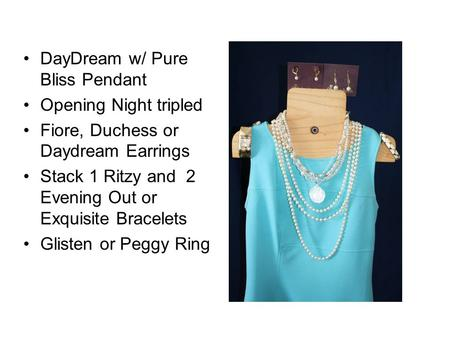 DayDream w/ Pure Bliss Pendant Opening Night tripled Fiore, Duchess or Daydream Earrings Stack 1 Ritzy and 2 Evening Out or Exquisite Bracelets Glisten.