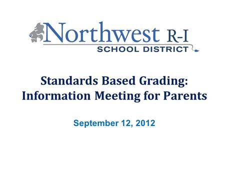 September 12, 2012 Standards Based Grading: Information Meeting for Parents.