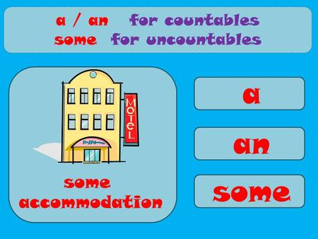 A an some accommodation a / an for countables some for uncountables some.