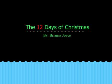 The 12 Days of Christmas By: Brianna Joyce. On the first day of Christmas my personal shopper gave to me one Coach bag in a box under the tree.